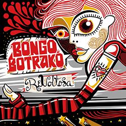 Bongo Botrako – Revoltosa