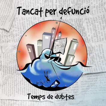 """""""Temps de dubtes"""", el disc més esperat de Tancat per defunció"""