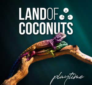 """""""Playtime"""", segon disc de Land of Coconuts"""