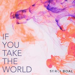 'If you take the world' nou single de Sergi Boal