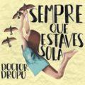 """""""Sempre que estaves sola"""", nou EP de Doctor Dropo"""